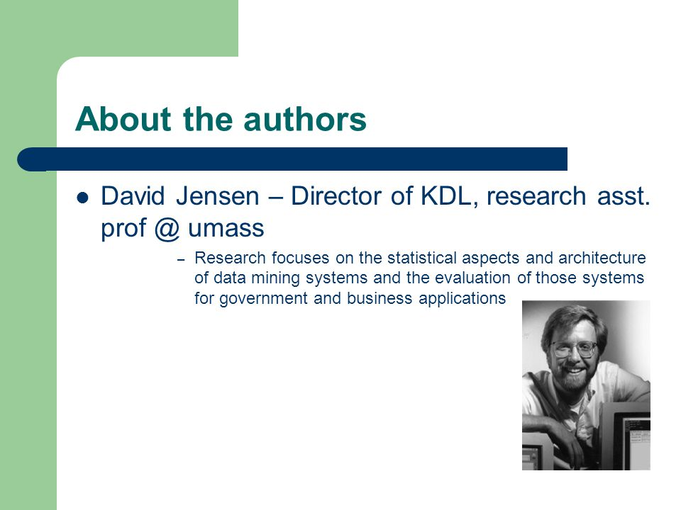 About the authors David Jensen – Director of KDL, research asst.