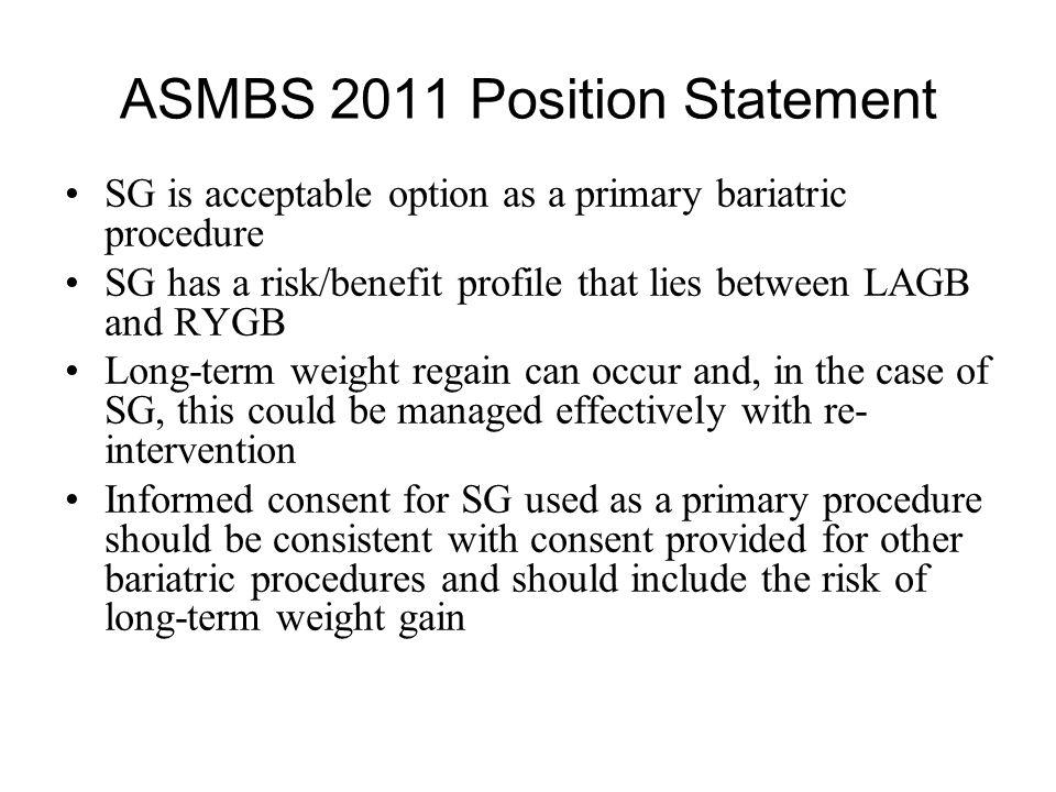 ASMBS 2011 Position Statement SG is acceptable option as a primary bariatric procedure SG has a risk/benefit profile that lies between LAGB and RYGB L