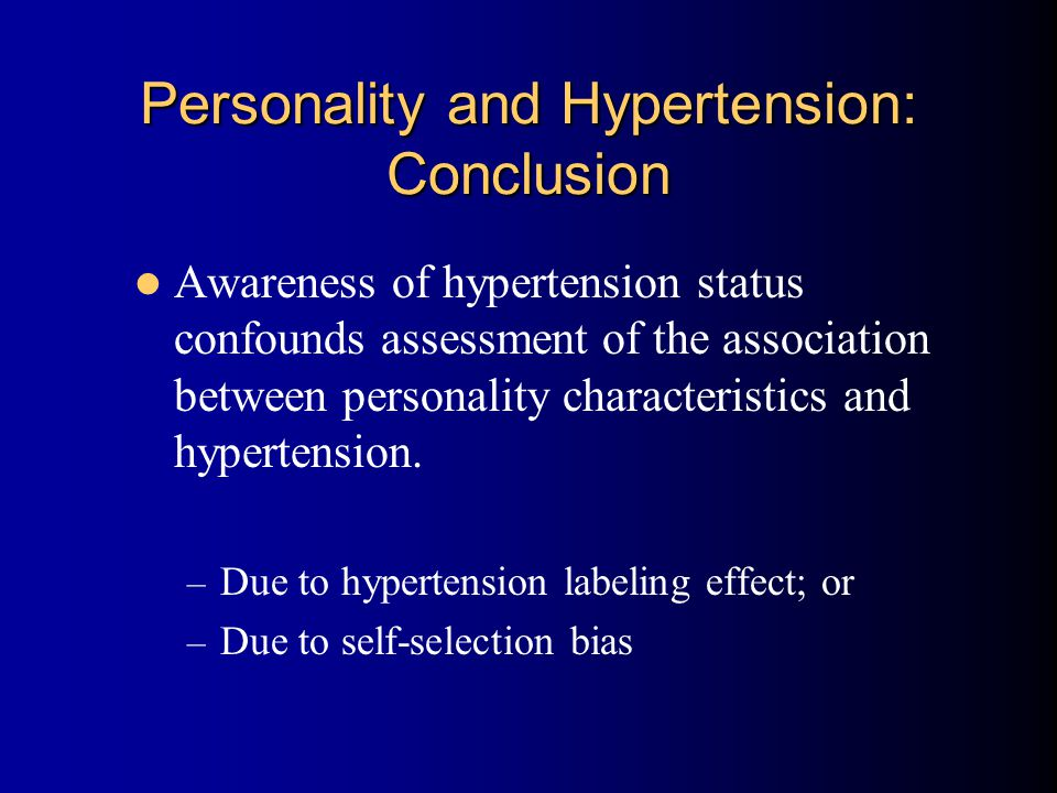 Personality and Hypertension: Conclusion Awareness of hypertension status confounds assessment of the association between personality characteristics and hypertension.