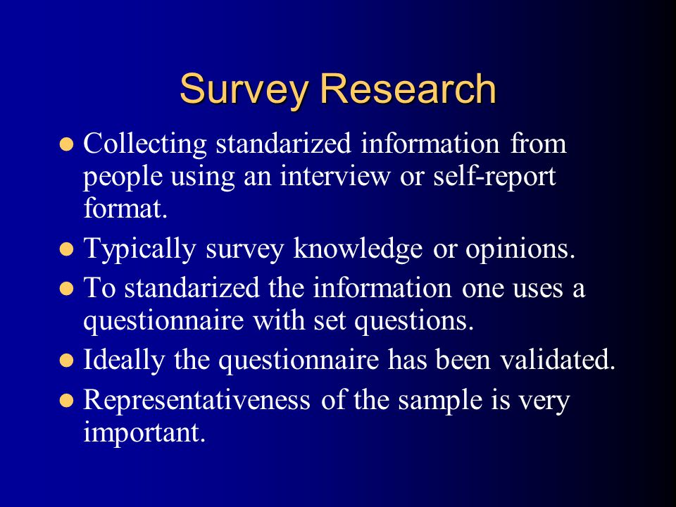 Survey Research Collecting standarized information from people using an interview or self-report format.