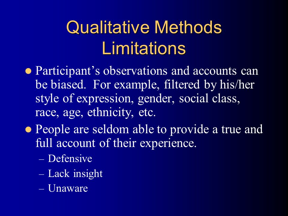 Qualitative Methods Limitations Participant's observations and accounts can be biased.