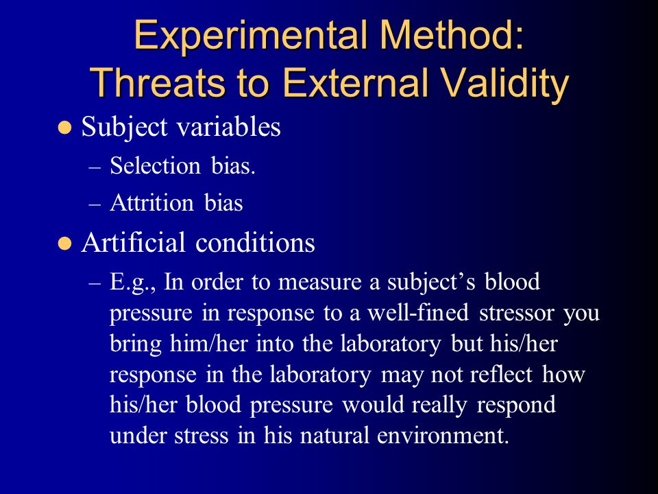 Experimental Method: Threats to External Validity Subject variables – Selection bias.