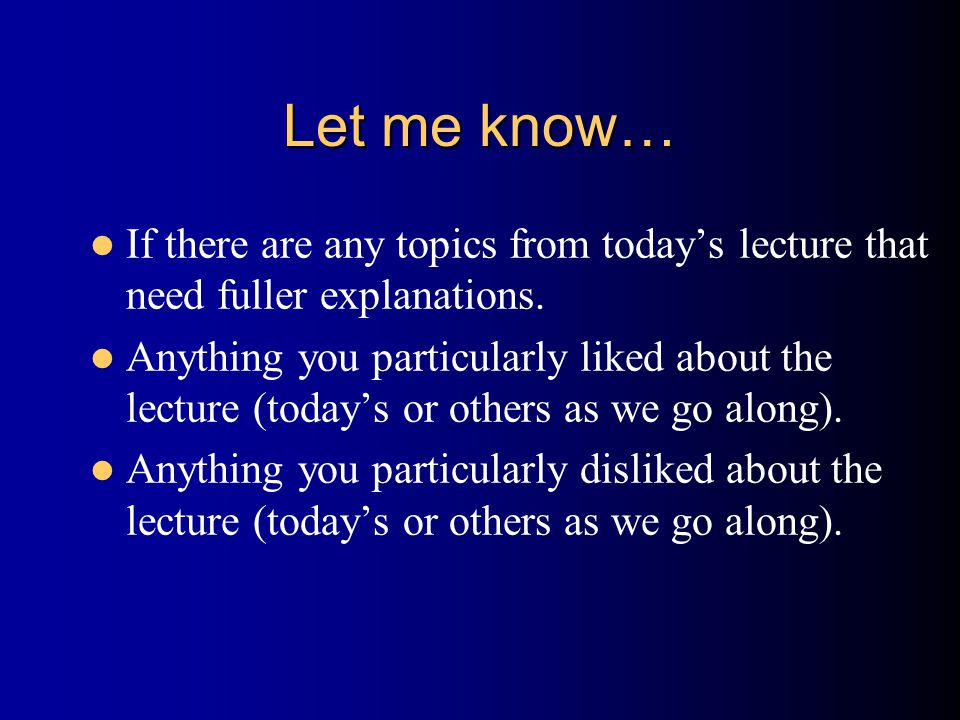 Let me know… If there are any topics from today's lecture that need fuller explanations.
