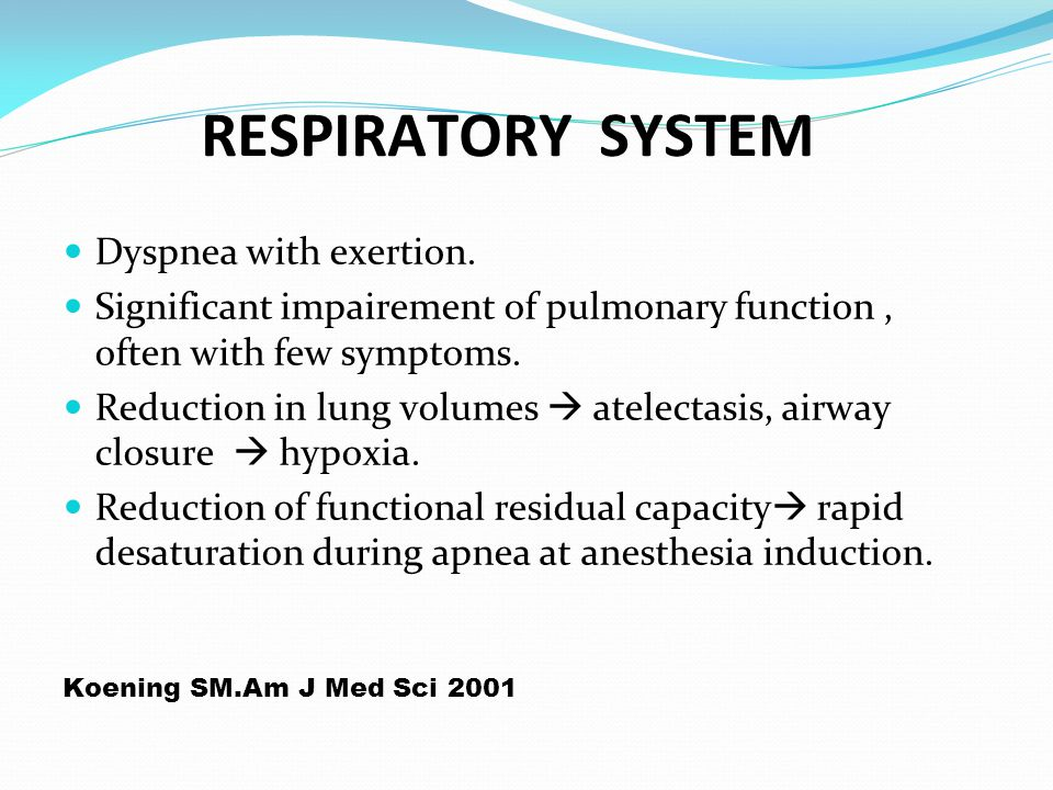 RESPIRATORY SYSTEM Dyspnea with exertion.
