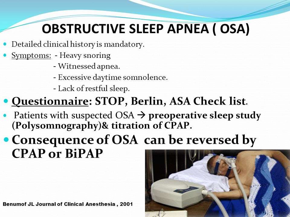 OBSTRUCTIVE SLEEP APNEA ( OSA) Detailed clinical history is mandatory.