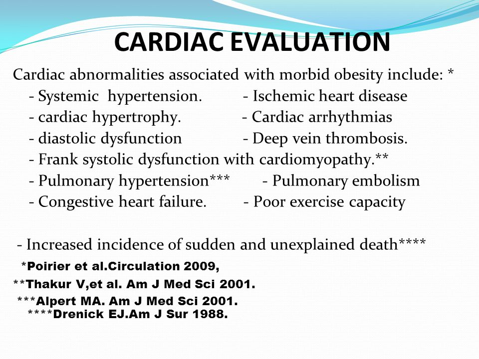 CARDIAC EVALUATION Cardiac abnormalities associated with morbid obesity include: * - Systemic hypertension.