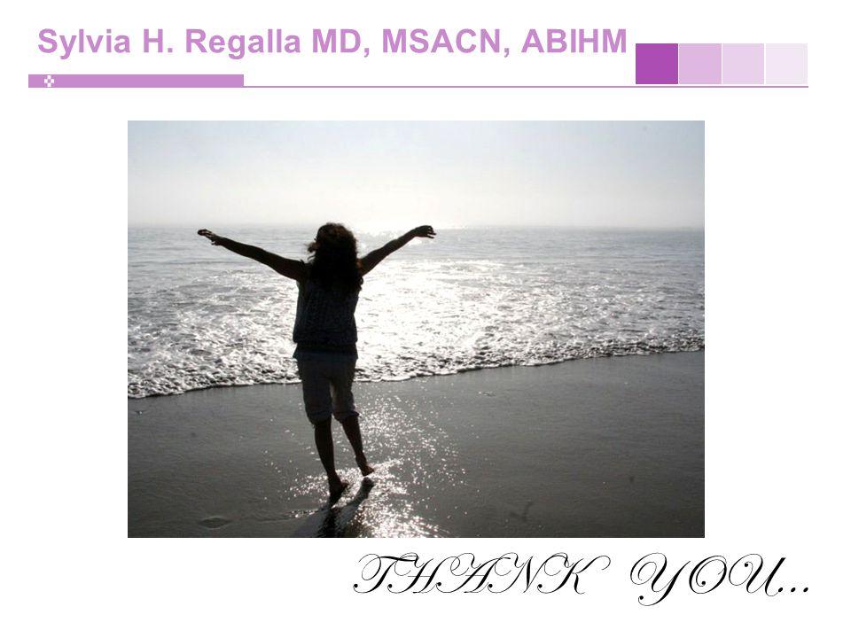 Sylvia H. Regalla MD, MSACN, ABIHM THANK YOU…