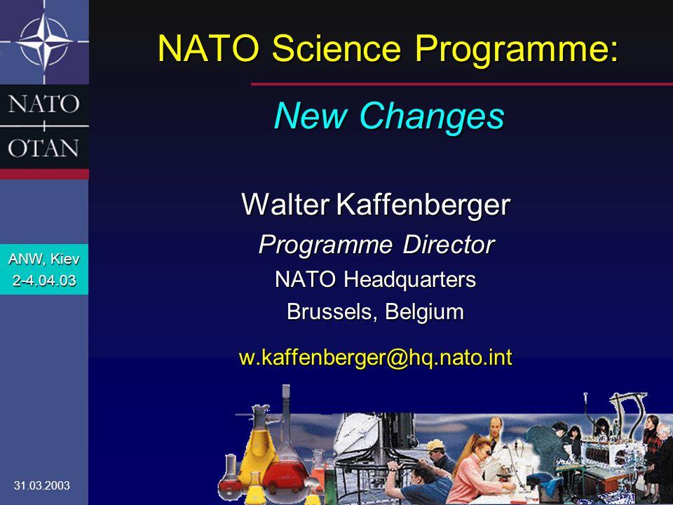 NATO Science Programme: New Changes Walter Kaffenberger Programme Director NATO Headquarters Brussels, Belgium w.kaffenberger@hq.nato.int ANW, Kiev 2-