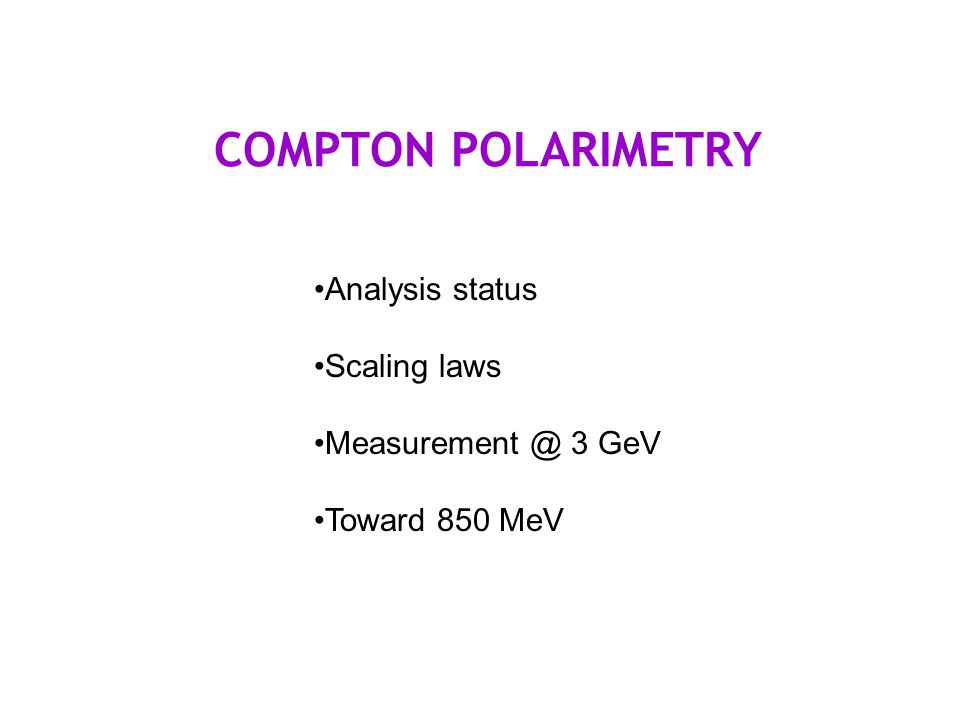 COMPTON POLARIMETRY Analysis status Scaling laws Measurement @ 3 GeV Toward 850 MeV