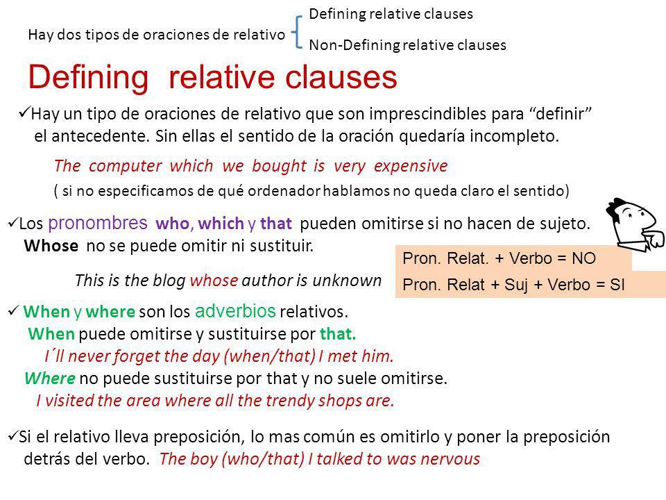 Hay dos tipos de oraciones de relativo Defining relative clauses Non-Defining relative clauses Defining relative clauses Hay un tipo de oraciones de relativo que son imprescindibles para definir el antecedente.