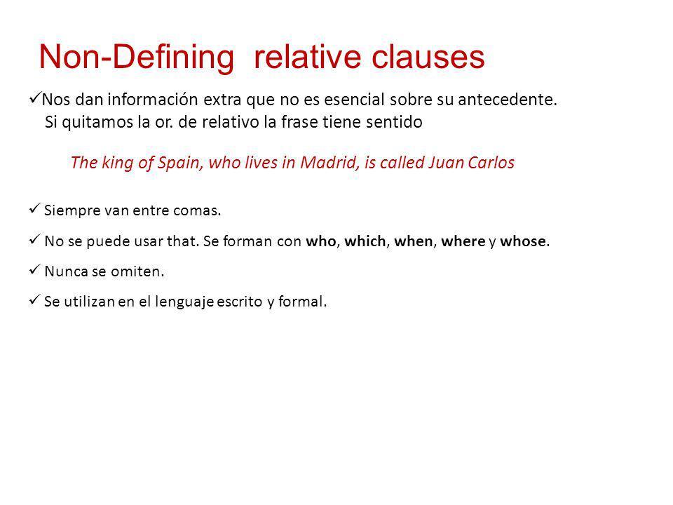 Non-Defining relative clauses Nos dan información extra que no es esencial sobre su antecedente.