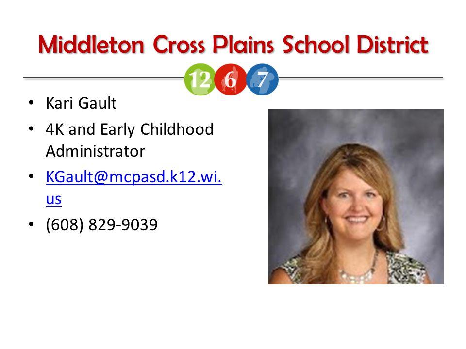 Middleton Cross Plains School District Kari Gault 4K and Early Childhood Administrator KGault@mcpasd.k12.wi.