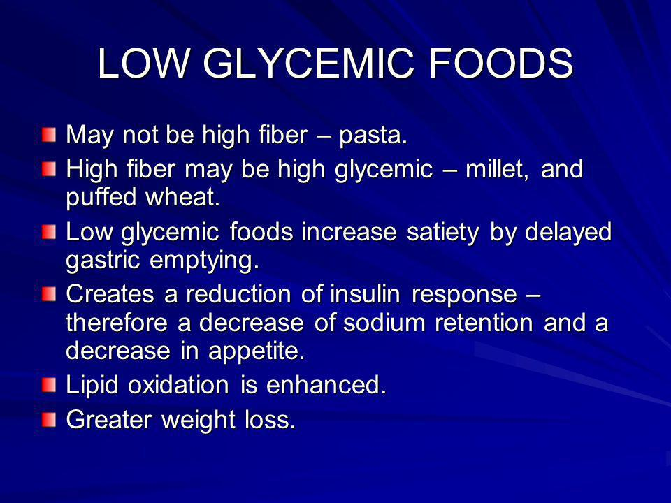 LOW GLYCEMIC FOODS May not be high fiber – pasta.