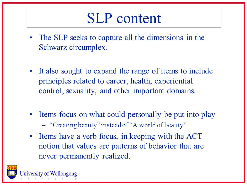 SLP content The SLP seeks to capture all the dimensions in the Schwarz circumplex.