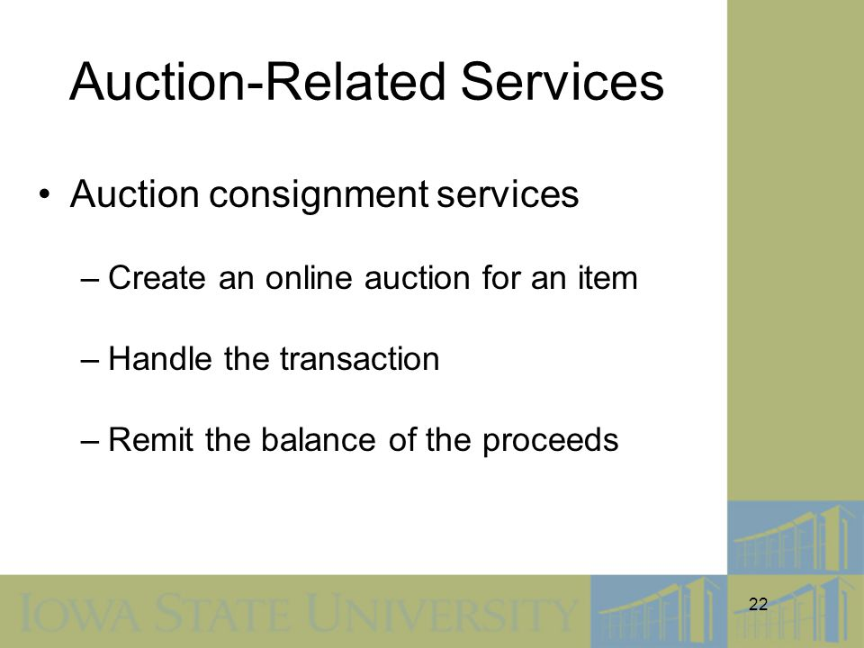 22 Auction-Related Services Auction consignment services –Create an online auction for an item –Handle the transaction –Remit the balance of the proceeds