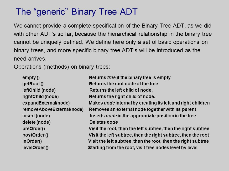 """The """"generic"""" Binary Tree ADT We cannot provide a complete specification of the Binary Tree ADT, as we did with other ADT's so far, because the hierar"""