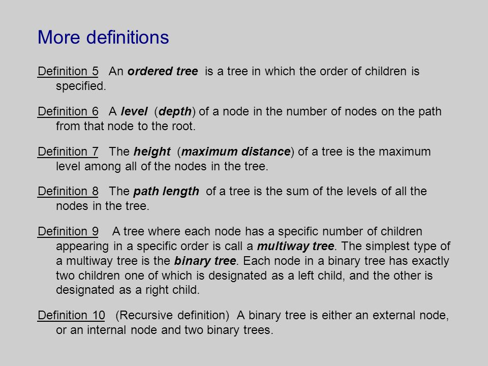 More definitions Definition 5 An ordered tree is a tree in which the order of children is specified. Definition 6 A level (depth) of a node in the num