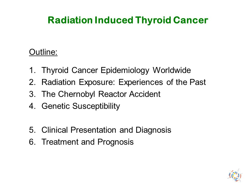 Radiation Induced Thyroid Cancer Outline: 1. Thyroid Cancer Epidemiology Worldwide 2. Radiation Exposure: Experiences of the Past 3. The Chernobyl Rea