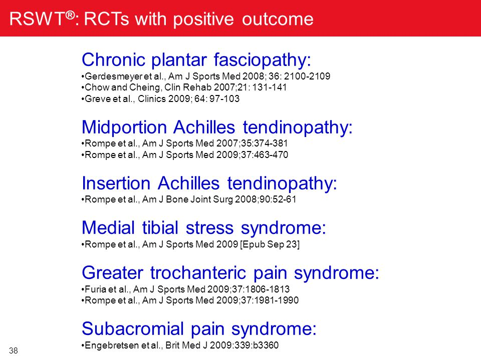 38 RSWT ® : RCTs with positive outcome Chronic plantar fasciopathy: Gerdesmeyer et al., Am J Sports Med 2008; 36: 2100-2109 Chow and Cheing, Clin Reha