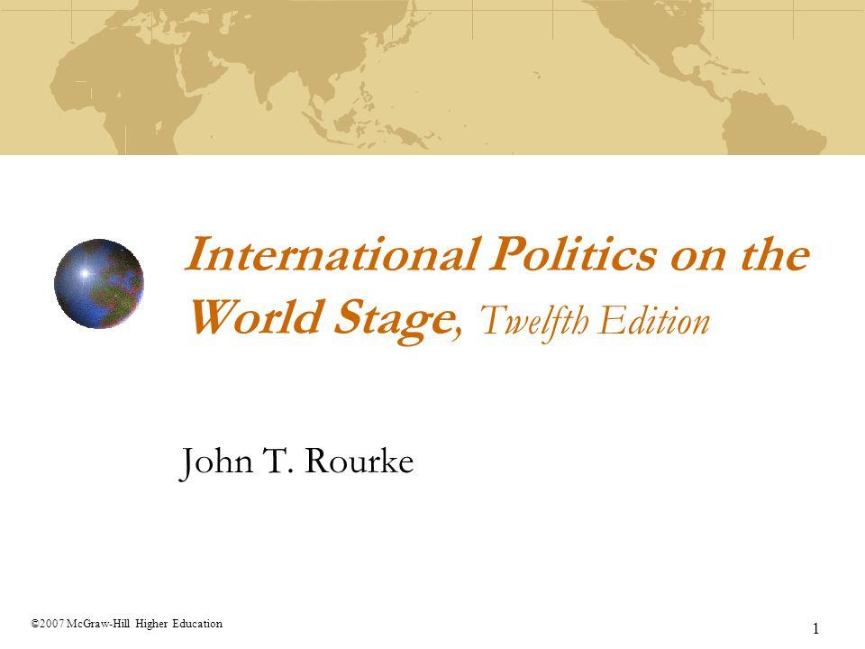 1 ©2007 McGraw-Hill Higher Education International Politics on the World Stage, Twelfth Edition John T. Rourke