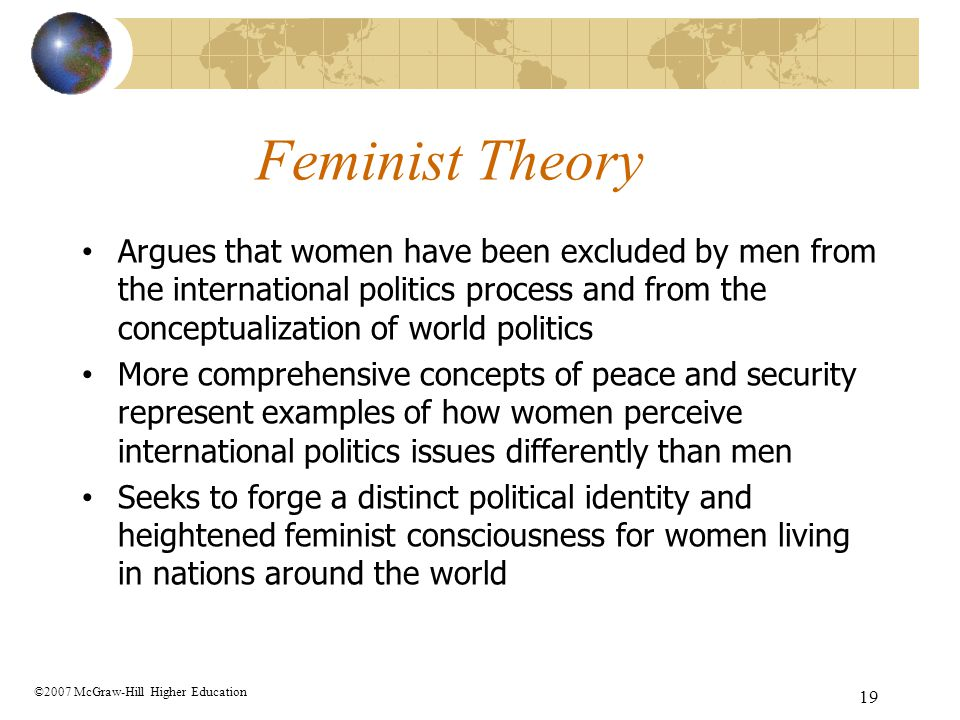 19 Feminist Theory Argues that women have been excluded by men from the international politics process and from the conceptualization of world politic