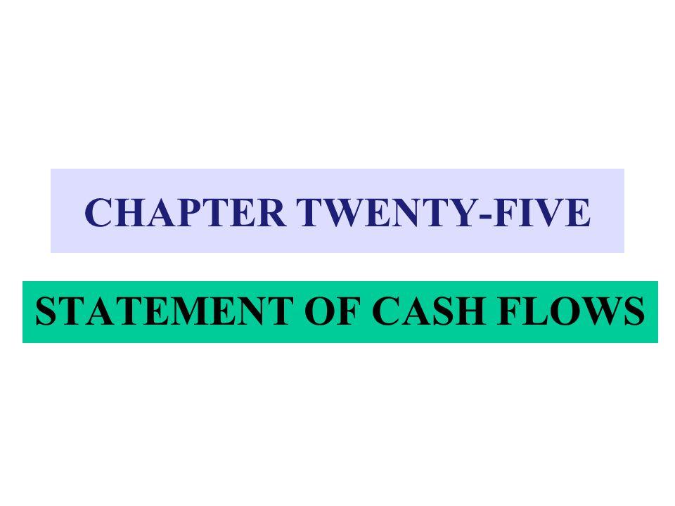 CHAPTER TWENTY-FIVE STATEMENT OF CASH FLOWS