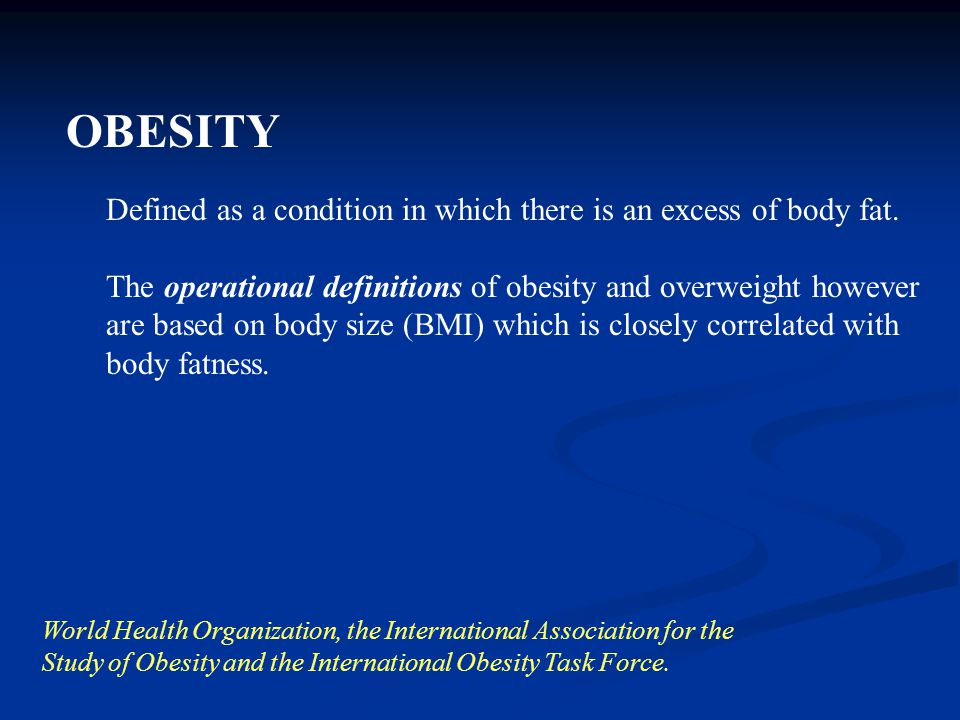 Defined as a condition in which there is an excess of body fat.