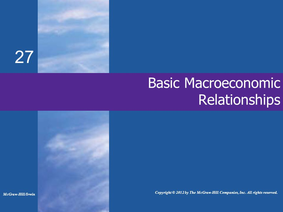 Basic Macroeconomic Relationships 27 McGraw-Hill/Irwin Copyright © 2012 by The McGraw-Hill Companies, Inc.