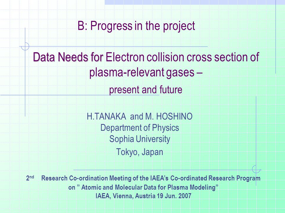 Data Needs for Data Needs for Electron collision cross section of plasma-relevant gases – present and future H.TANAKA and M.