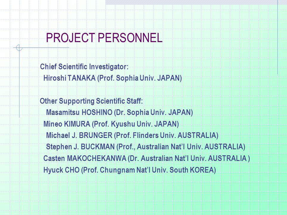 PROJECT PERSONNEL Chief Scientific Investigator: Hiroshi TANAKA (Prof. Sophia Univ. JAPAN) Other Supporting Scientific Staff: Masamitsu HOSHINO (Dr. S