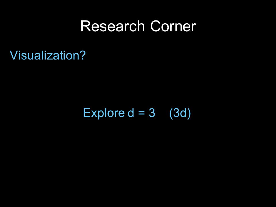 Research Corner Visualization Explore d = 3 (3d)