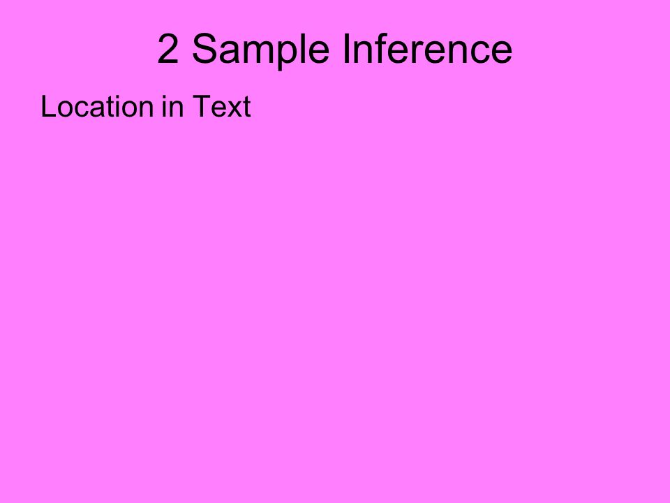 2 Sample Inference Location in Text: Measurement Error –Sec. 7.1 –Sec. 7.2