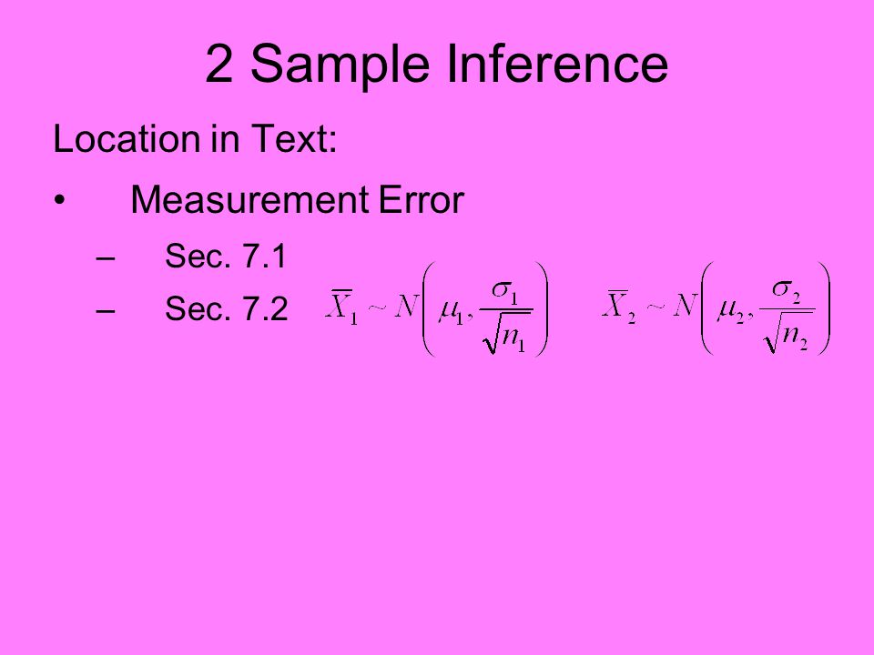 2 Sample Inference Location in Text: Measurement Error –Sec. 7.1 –Sec. 7.2 Counts –Sec. 8.2