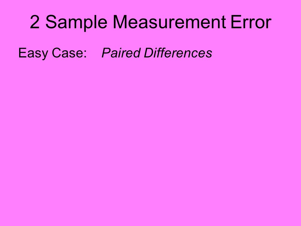 2 Sample Measurement Error Easy Case: Paired Differences Have Treatment 1: