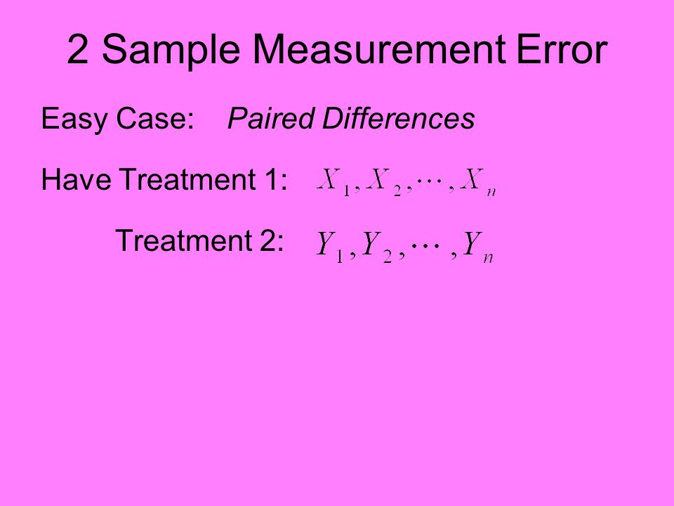 2 Sample Measurement Error Easy Case: Paired Differences Have Treatment 1: Treatment 2: