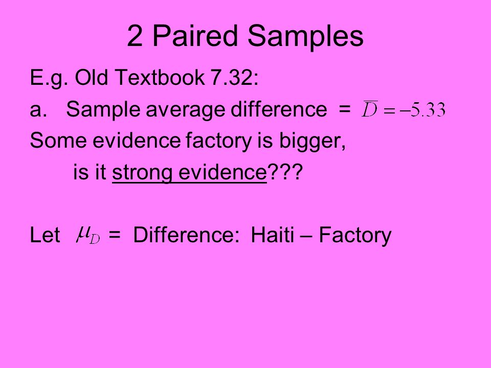 2 Paired Samples E.g. Old Textbook 7.32: a.