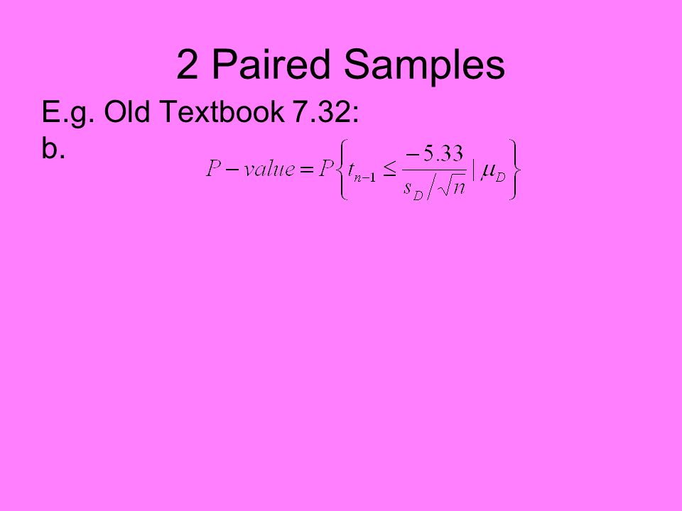 2 Paired Samples E.g.Old Textbook 7.32: b.