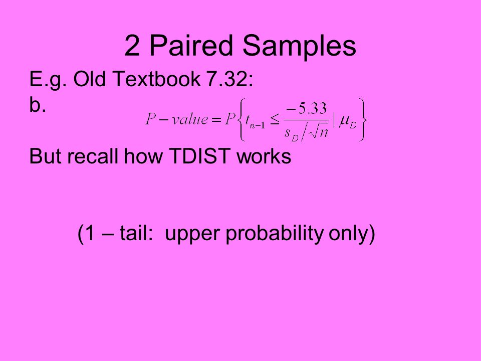 2 Paired Samples E.g. Old Textbook 7.32: b. But recall how TDIST works: = (symmetry)