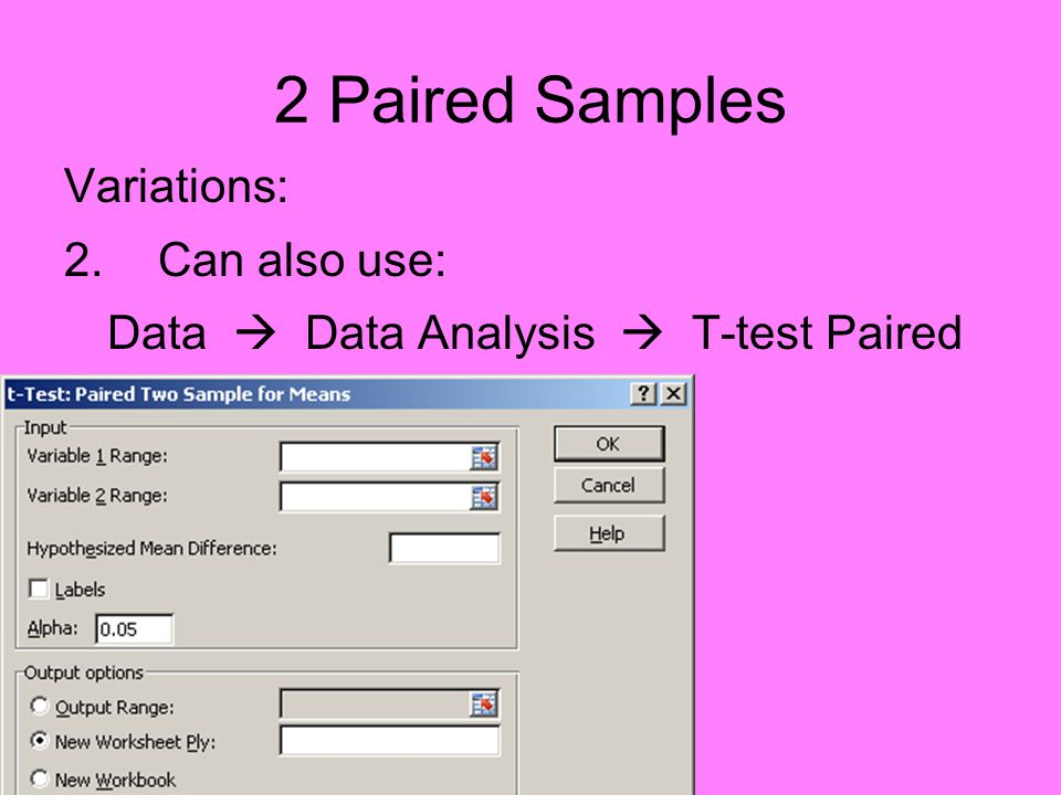 2 Paired Samples Variations: 2.Can also use: Data  Data Analysis  T-test Paired