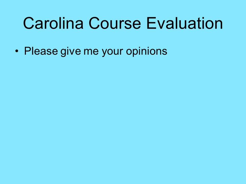 Carolina Course Evaluation Please give me your opinions