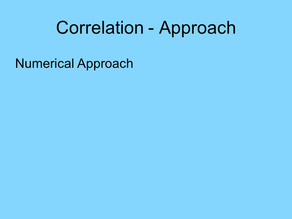 Correlation - Approach Numerical Approach