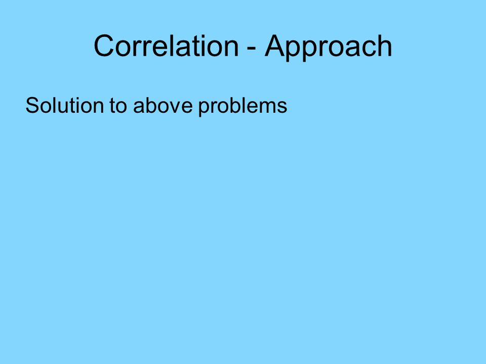 Correlation - Approach Solution to above problems