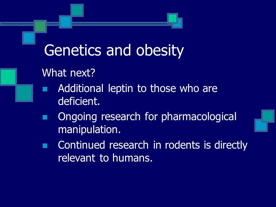 Genetics and Obesity Twin studies Familial syndromes: Cohen's, Alstrom's, and Bardet-Biedl (look these up!!!) Ob gene and leptin POMC Pro-opiomelanocortin MC4R – a melanocortin receptor