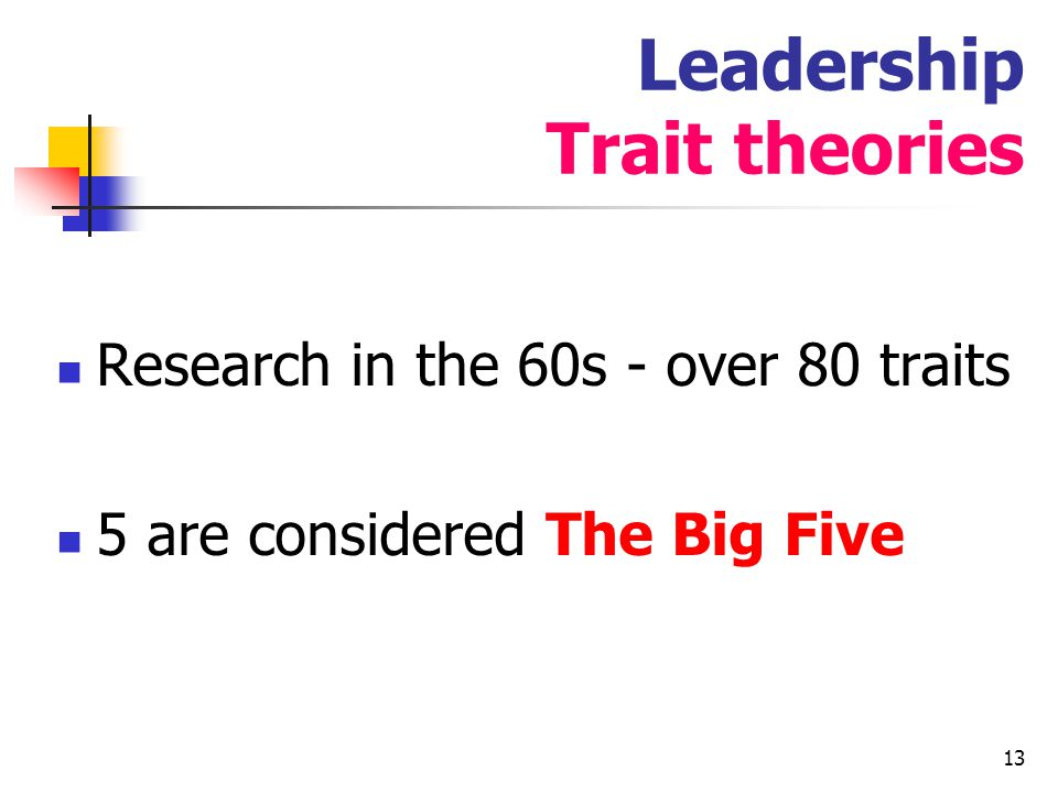 14 Trait theories The Big Five Extroverted – enjoy being with people, full of energy, positive emotions, able to assert themselves Agreeable – cooperation and social harmony, value the others Conscientiousness – disciplined, keep commitments they make