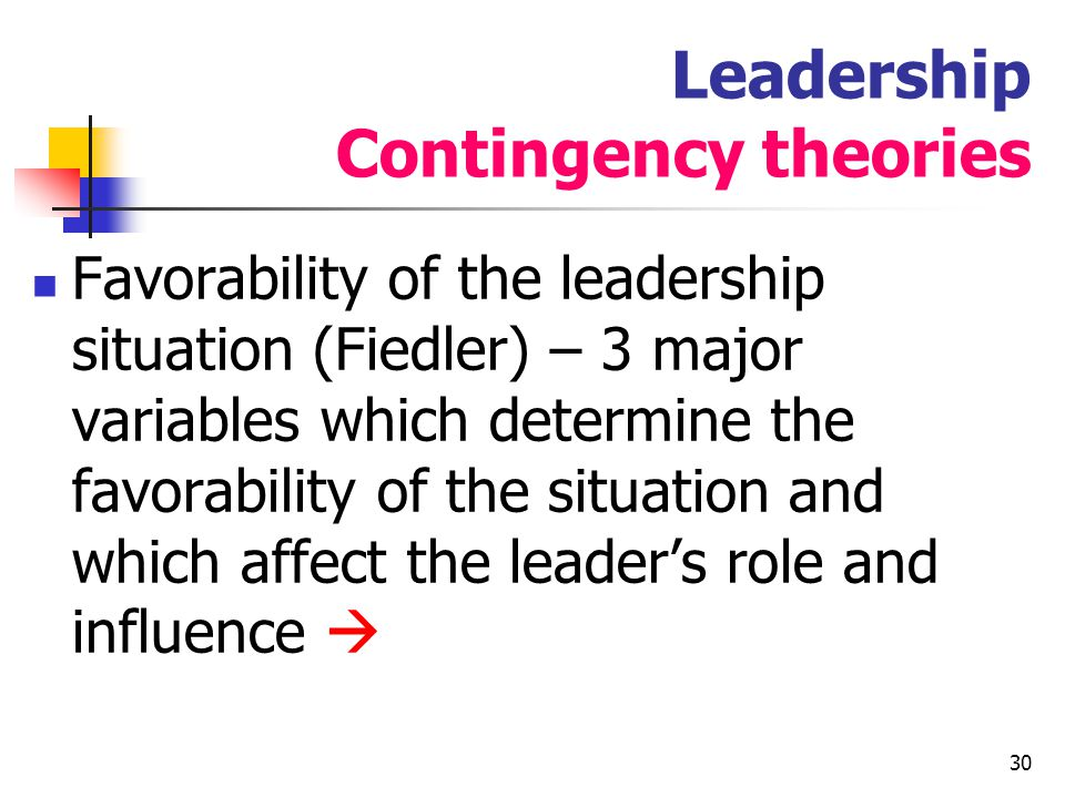 31 Leadership Contingency theories Defining the situation : Leader-member relations: The degree of confidence, trust and respect members have in their leader and their willingness to follow him Task structure: degree to which the task is clearly defined, assignments are procedurised Position power: degree of influence for hiring, firing, promotions, salary increase