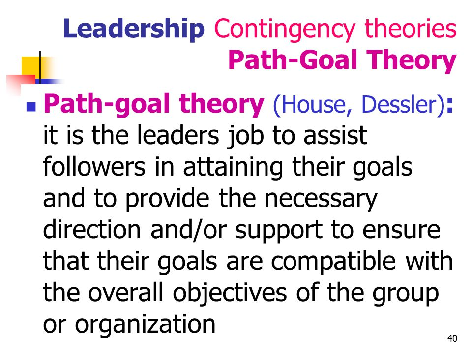 41 Leadership Contingency theories Path-Goal Theory House  4 types of leadership behaviour: Directive Supportive Participative – consulting with subordinates, evaluation of their opinion before decisions Achievement-oriented – setting challenging goals for the subordinates, asking for improvements in their performance, etc The leader can practice different behaviors depending on the task and situation