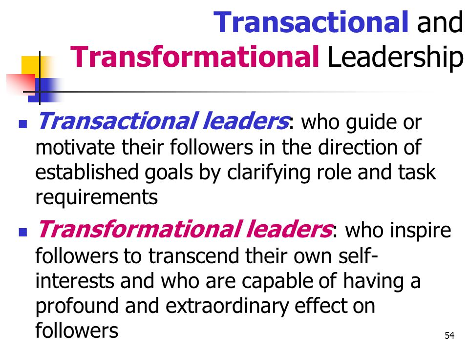 55 Transformational leadership is built up on the top of transactional leadership.