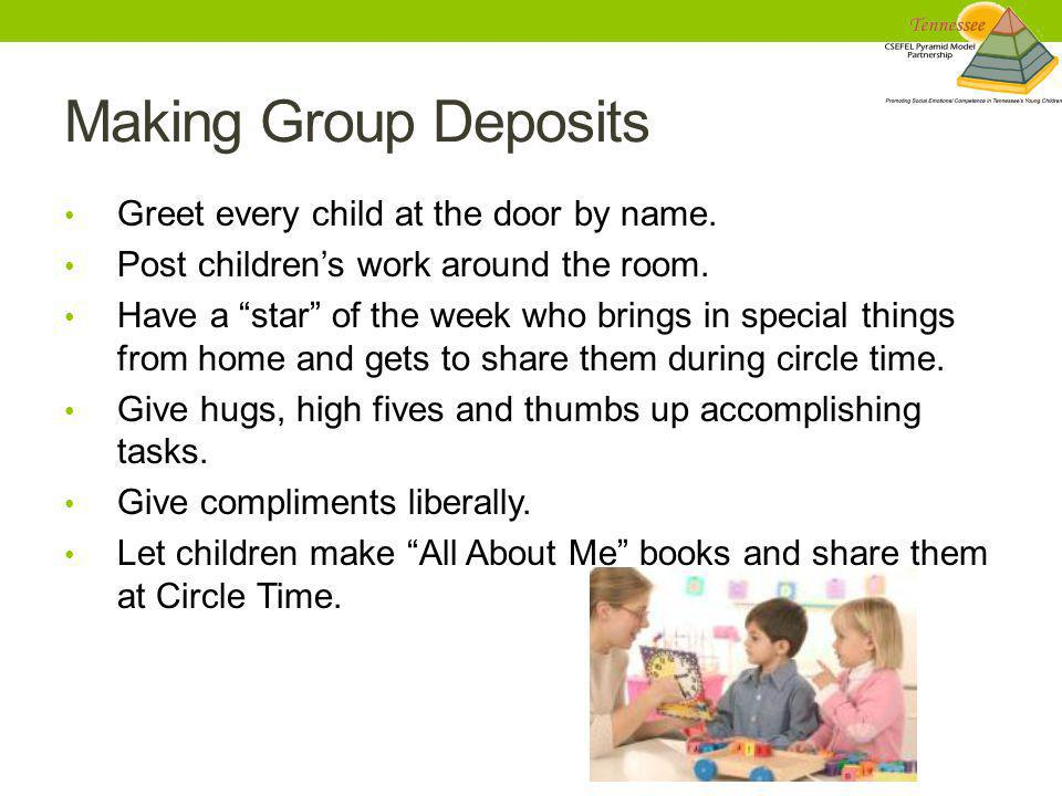 """Making Group Deposits Greet every child at the door by name. Post children's work around the room. Have a """"star"""" of the week who brings in special thi"""
