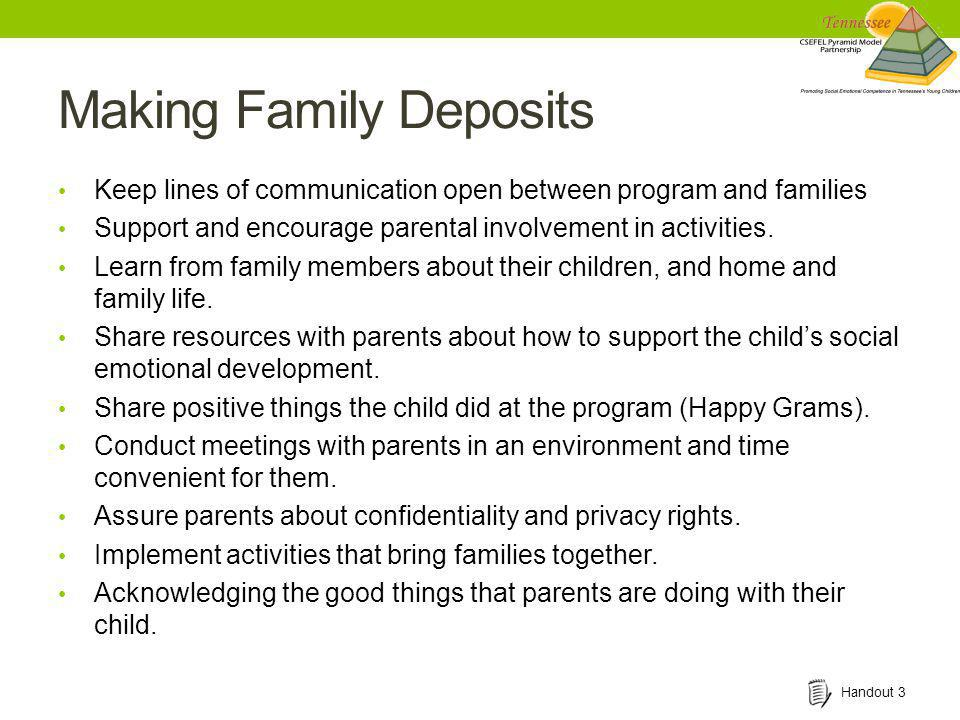 Making Family Deposits Keep lines of communication open between program and families Support and encourage parental involvement in activities. Learn f