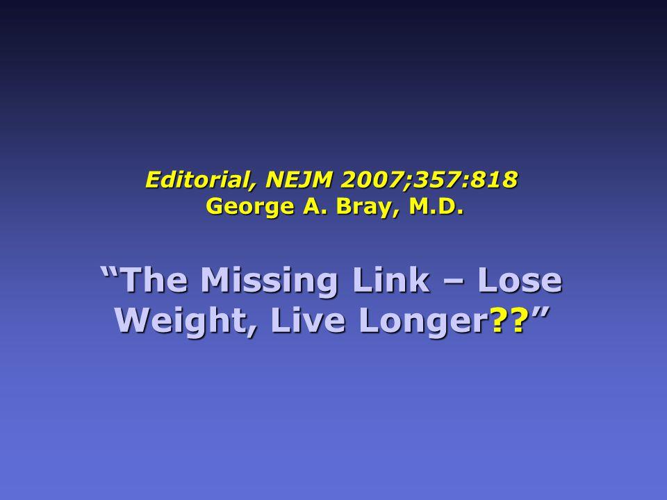Editorial, NEJM 2007;357:818 George A. Bray, M.D.